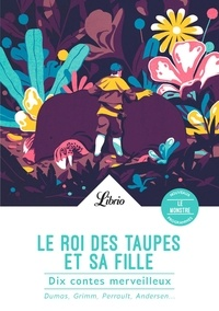 Alexandre Dumas et Hans Christian Andersen - Le roi des taupes et sa fille - Dix contes merveilleux.