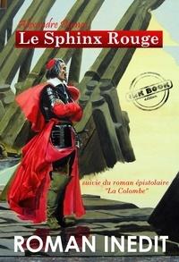 Alexandre Dumas - Le Sphinx Rouge, suivi du roman épistolaire La Colombe (édition intégrale, revue et corrigée)..