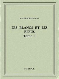 Alexandre Dumas - Les Blancs et les Bleus I.
