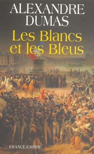 Alexandre Dumas - Les Blancs et les Bleus.