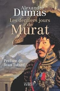 Jean Tulard et Alexandre Dumas - Les Derniers Jours de Murat.