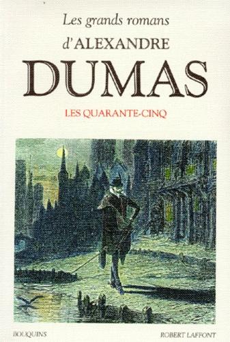 Alexandre Dumas - Les Grands romans d'Alexandre Dumas  : Les quarante-cinq. suivi de Théâtre - La reine Margot, La dame de Monsoreau.