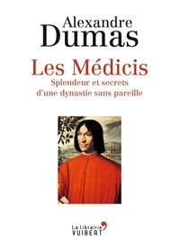 Alexandre Dumas et Claude Schopp - Les Médicis - Splendeur et secrets d'une dynastie sans pareille.