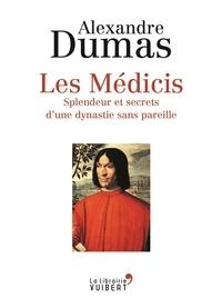 Alexandre Dumas - Les Médicis - Splendeur et secrets d'une dynastie sans pareille.