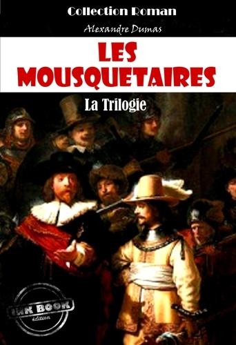 Alexandre Dumas - Les Mousquetaires : la trilogie - Les trois Mousquetaires - Vingt ans après - Le Vicomte de Bragelonne.