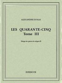 Alexandre Dumas - Les Quarante-Cinq III.