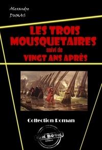 Alexandre Dumas - Les trois mousquetaires et sa suite : Vingt ans après. - édition intégrale.