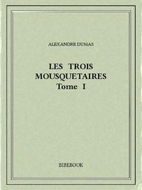Alexandre Dumas - Les trois mousquetaires I.