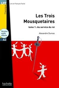 Alexandre Dumas - Les Trois Mousquetaires Tome 1 : Au service du roi. 1 CD audio MP3