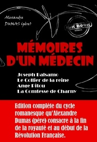 Alexandre Dumas - Mémoires d'un médecin : Joseph Balsamo ; Le Collier de la reine ; Ange Pitou ; La Comtesse de Charny - édition intégrale.