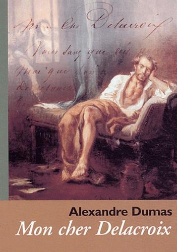 Alexandre Dumas - Mon cher Delacroix.