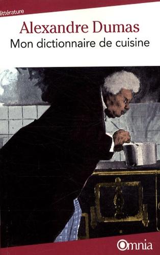 Alexandre Dumas - Mon dictionnaire de cuisine.