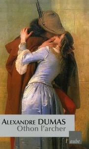 Alexandre Dumas - Othon l'archer.