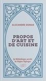 Alexandre Dumas - Propos d'art et de cuisine.