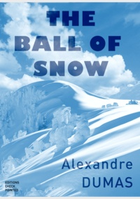 Alexandre Dumas et Editions Checkpointed - The Ball of Snow.