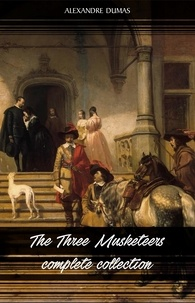 Alexandre Dumas - The Three Musketeers Collection.