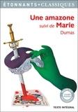 Alexandre Dumas - Une amazone - Suivi de Marie.