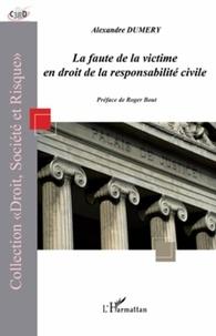Alexandre Dumery - La faute de la victime en droit de la responsabilité civile.