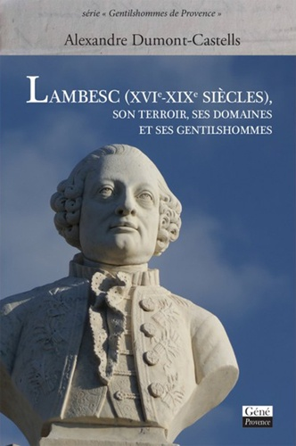 Alexandre Dumont-Castells - Lambesc (XVIe-XIXe siècles) - Son terroir, ses domaines et ses gentilshommes.