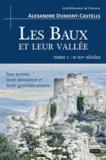 Alexandre Dumont-Castells - Les Baux et leur vallée - Tome 1, Xe-XVe siècles, leur terroir, leurs domaines et leurs gentilshommes.