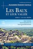 Alexandre Dumont-Castells - Les Baux et leur vallée - Tome 2, XVIe-XIXe siècles : leur terroir, leurs domaines et leurs gentilshommes.