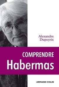 Alexandre Dupeyrix - Comprendre Habermas.