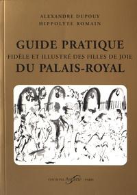 Alexandre Dupouy et Hippolyte Romain - Guide pratique, fidèle et illustré des filles de joie du Palais-Royal.