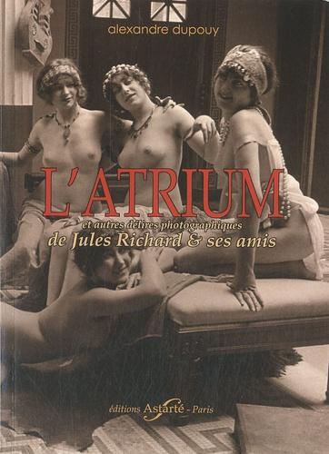 Alexandre Dupouy - L'atrium et autres délires photographiques de Jules Richard & ses amis.