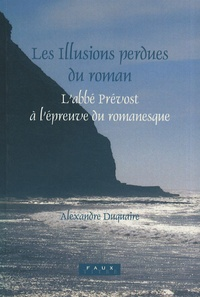 Alexandre Duquaire - Les illusions perdues du roman - L'abbé Prévost à l'épreuve du romanesque.