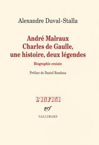 André Malraux, Charles de Gaulle, une histoire, deux légendes- Biographie croisée - Alexandre Duval-Stalla |