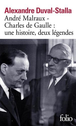 André Malraux - Charles de Gaulle : une histoire, deux légendes. Biographie croisée