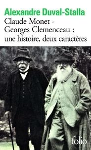 Alexandre Duval-Stalla - Claude Monet - Georges Clemenceau : une histoire, deux caractères - Biographie croisée.
