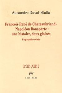 Alexandre Duval-Stalla - François-René de Chateaubriand - Napoléon Bonaparte : une histoire, deux gloires - Biographie croisée.