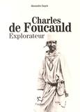 Alexandre Duyck - Charles de Foucauld explorateur.