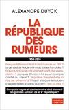 Alexandre Duyck - La République des rumeurs (1958-2016).