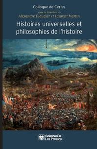 Alexandre Escudier et Laurent Martin - Histoires universelles et philosophies de l'histoire - De l'origine du monde à la fin des temps.