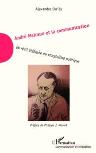 Alexandre Eyriès - André Malraux et la communication - Du récit littéraire au storytelling politique.