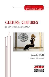 Alexandre Eyriès - Culture, cultures - Le lien social au révélateur.