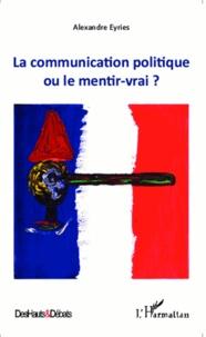Alexandre Eyriès - La communication politique ou le mentir vrai ?.