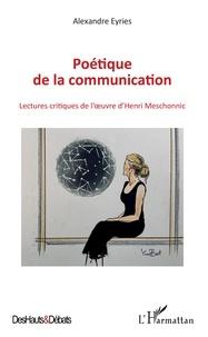 Alexandre Eyriès - Poétique de la communication - Lectures critiques de l'oeuvre d'Henri Meschonnic.