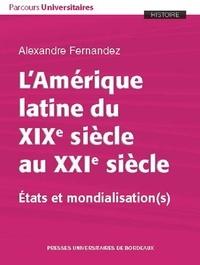 Alexandre Fernandez - L'Amérique latine du XIXe siècle au XXIe siècle - Etats et mondialisation(s).
