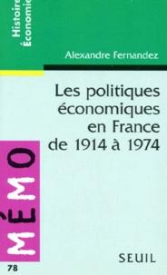 Alexandre Fernandez - Les politiques économiques en France de 1914 à 1974.