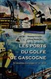 Alexandre Fernandez et Bruno Marnot - Les ports du golfe de Gascogne - De Concarneau à La Corogne (XVe-XXIe siècle).
