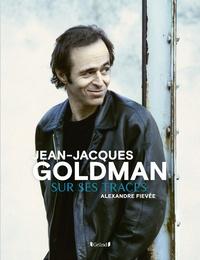 Alexandre Fievée - Jean-Jacques Goldman - Sur ses traces.