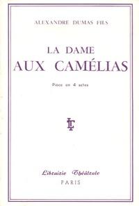 Alexandre (fils) Dumas - La dame aux camélias - Drame en cinq actes.