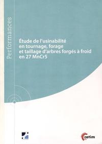 Alexandre Fleurentin et Cécile Combe - Etude de l'usinabilité en tournage, forage et taillage d'arbres forgés à froid en 27 MnCr5.