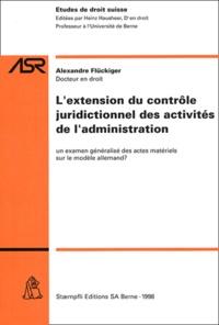 Alexandre Fluckiger et  Collectif - Extension du contrôle juridictionnel des activités de l'administration - Un examen généralisé des actes matériels sur le modèle allemand ?.