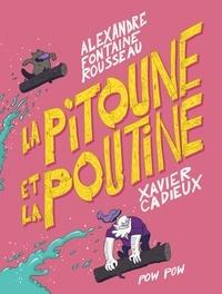 Alexandre Fontaine Rousseau et Xavier Cadieux - La pitoune et la poutine.