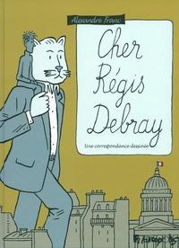 Alexandre Franc et Régis Debray - Cher Régis Debray - Une correspondance dessinée.