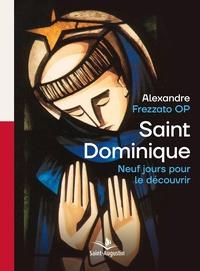 Alexandre Frezzato - Neuf jours pour découvrir saint Dominique - Méditations spirituelles.